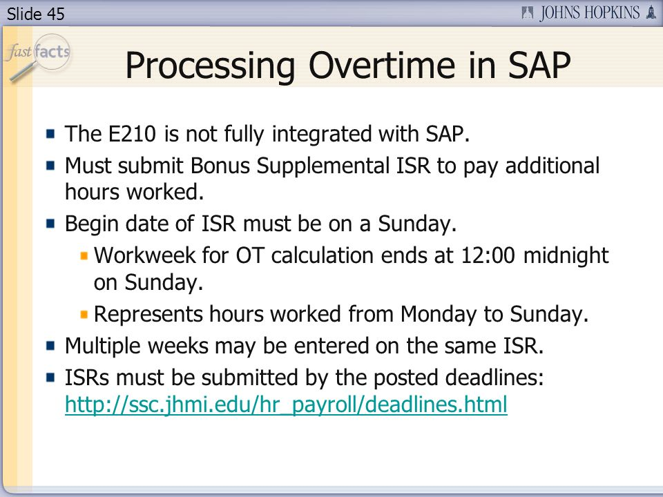Slide 45 Processing Overtime in SAP The E210 is not fully integrated with SAP. Must submit Bonus Supplemental ISR to pay additional hours worked. Begi