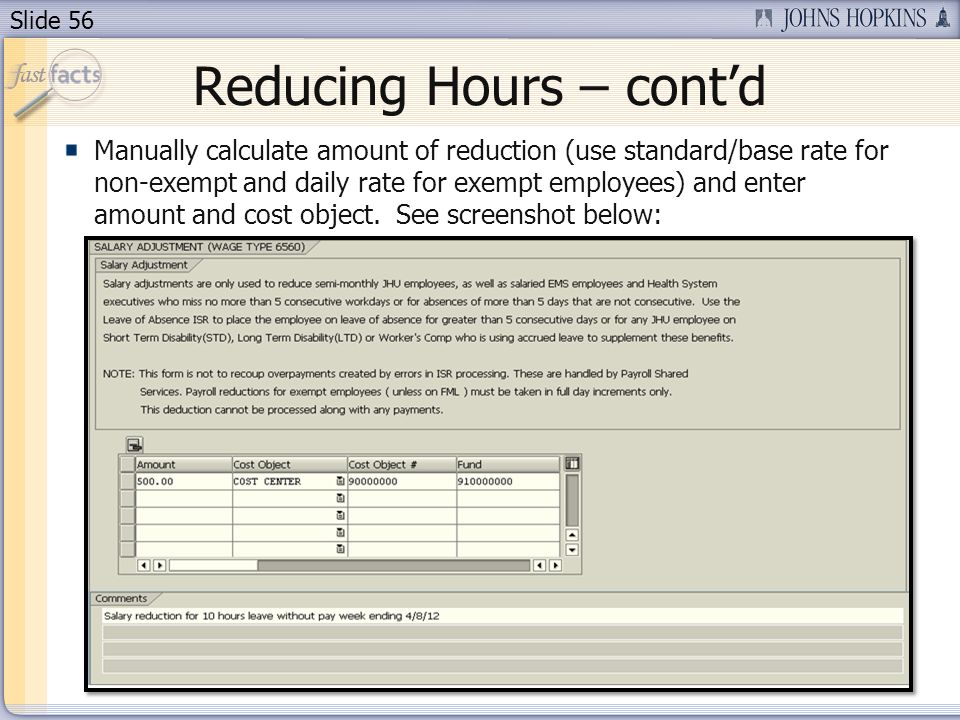 Slide 56 Reducing Hours – contd Manually calculate amount of reduction (use standard/base rate for non-exempt and daily rate for exempt employees) and