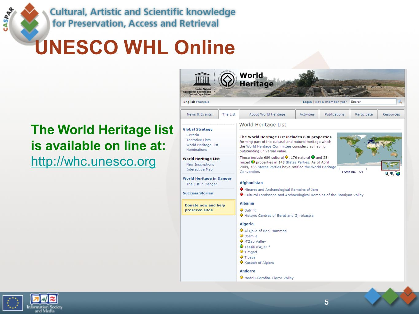 5 UNESCO WHL Online The World Heritage list is available on line at: http://whc.unesco.org http://whc.unesco.org 5
