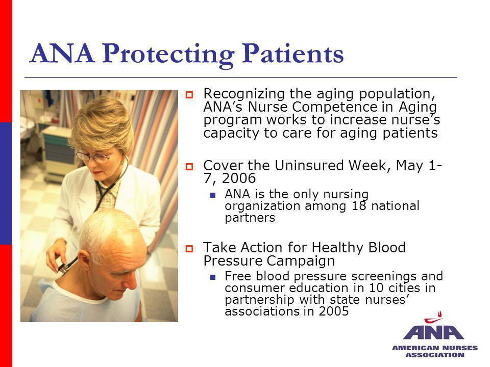 ANA Protecting Patients Recognizing the aging population, ANAs Nurse Competence in Aging program works to increase nurses capacity to care for aging p
