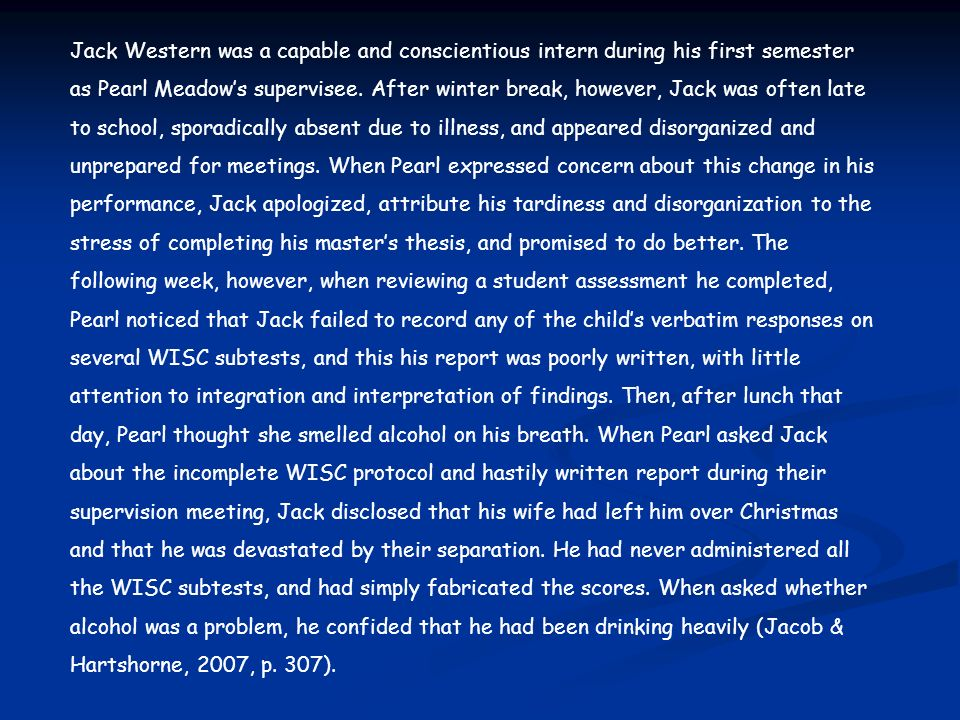 Jack Western was a capable and conscientious intern during his first semester as Pearl Meadows supervisee. After winter break, however, Jack was often