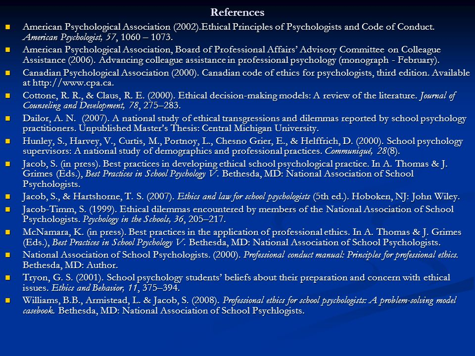 References American Psychological Association (2002).Ethical Principles of Psychologists and Code of Conduct. American Psychologist, 57, 1060 – 1073.