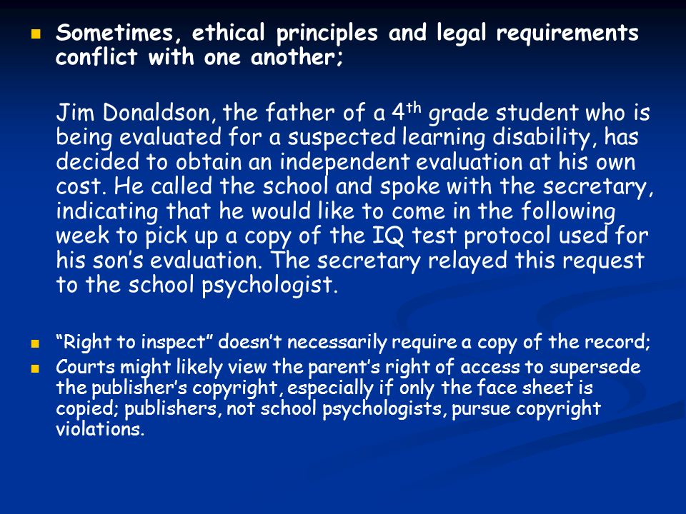 Sometimes, ethical principles and legal requirements conflict with one another; Jim Donaldson, the father of a 4 th grade student who is being evaluat