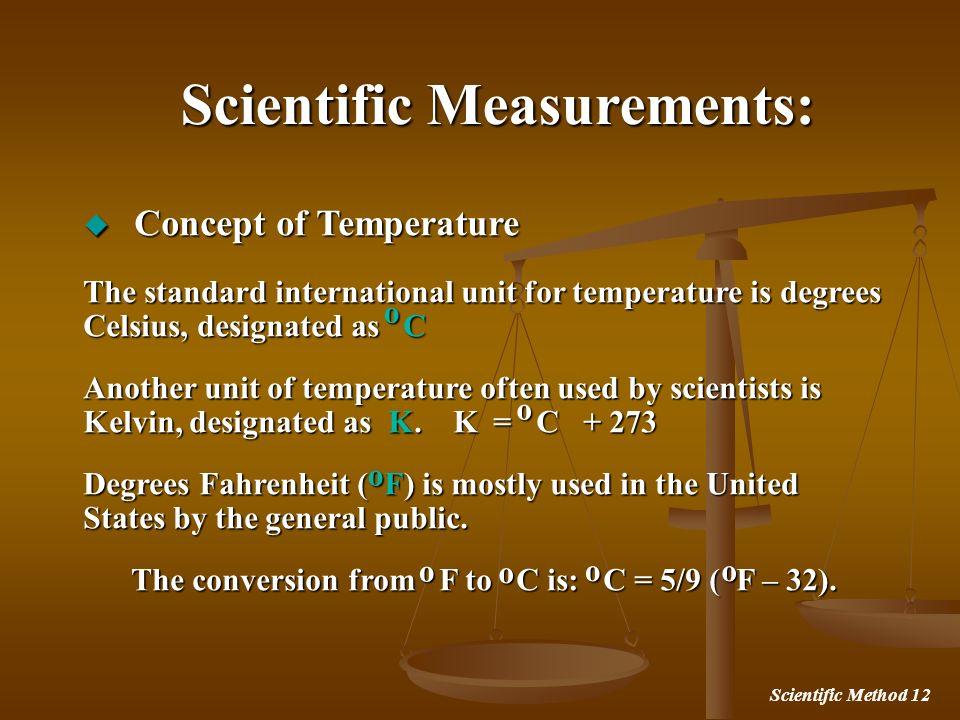 Scientific Method 12 Concept of Temperature Concept of Temperature The standard international unit for temperature is degrees Celsius, designated as C