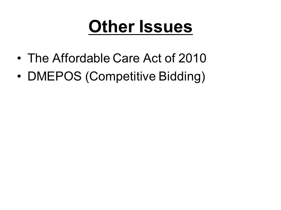 Other Issues The Affordable Care Act of 2010 DMEPOS (Competitive Bidding)
