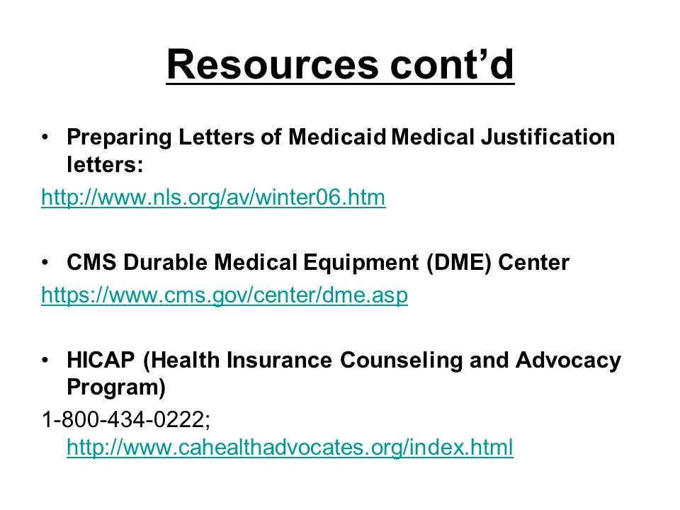 Resources contd Preparing Letters of Medicaid Medical Justification letters: http://www.nls.org/av/winter06.htm CMS Durable Medical Equipment (DME) Ce