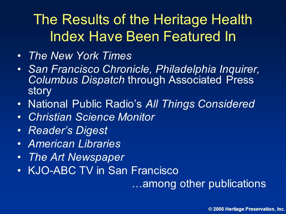 © 2005 Heritage Preservation, Inc. The Results of the Heritage Health Index Have Been Featured In The New York Times San Francisco Chronicle, Philadel