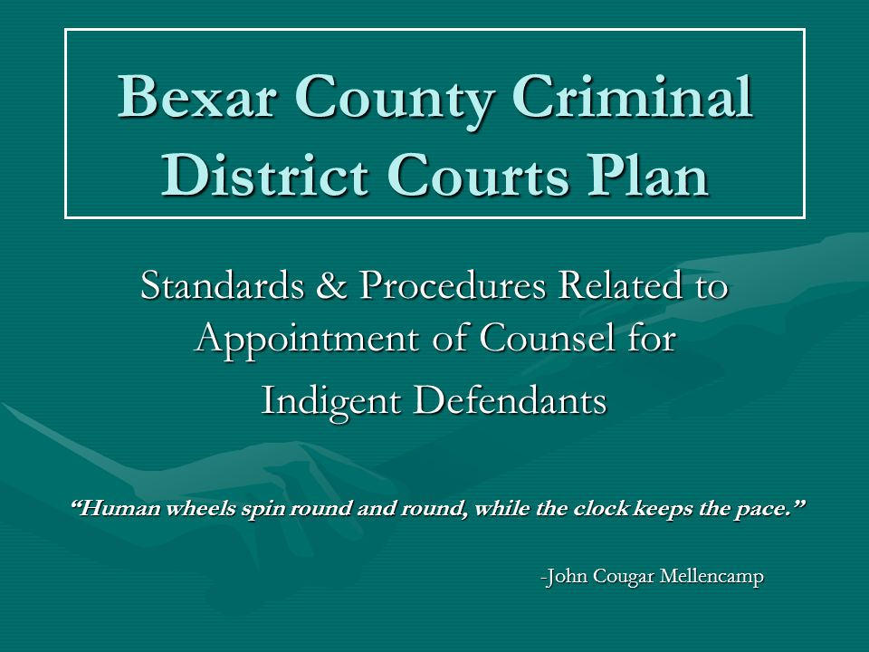 Bexar County Criminal District Courts Plan Standards & Procedures Related to Appointment of Counsel for Indigent Defendants Human wheels spin round an