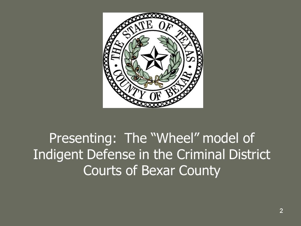 2 Presenting: The Wheel model of Indigent Defense in the Criminal District Courts of Bexar County