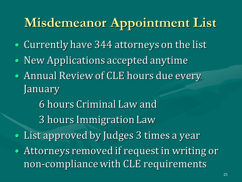 25 Misdemeanor Appointment List Currently have 344 attorneys on the listCurrently have 344 attorneys on the list New Applications accepted anytimeNew