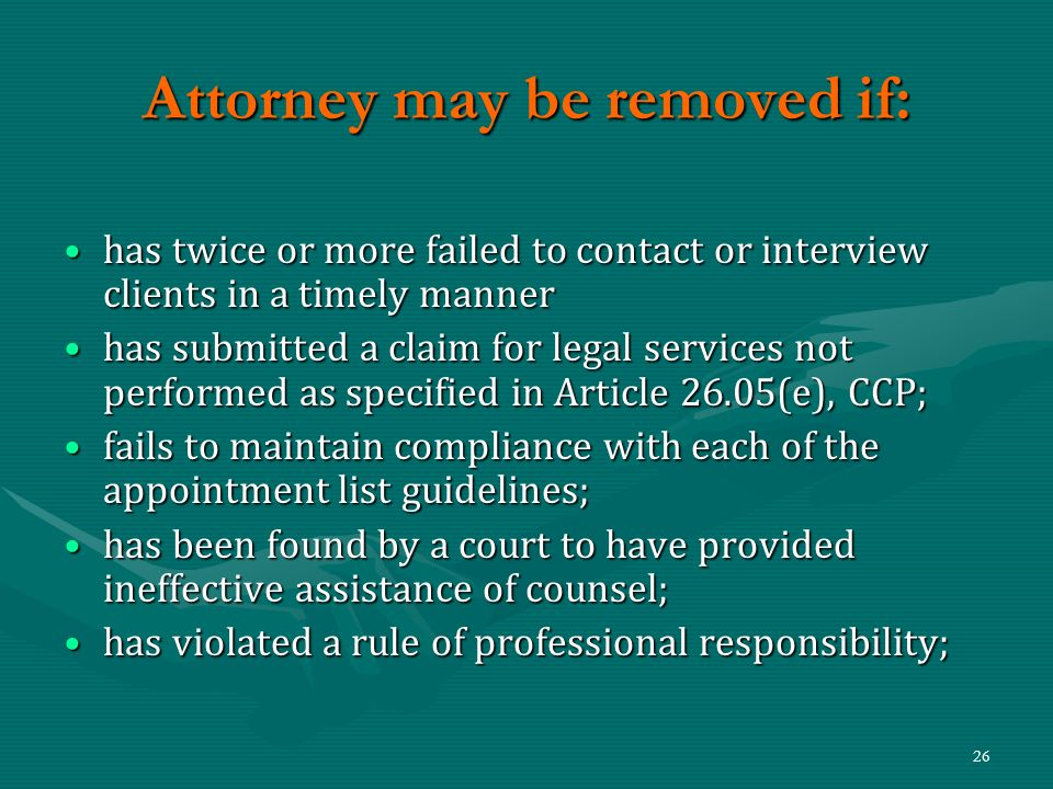 26 Attorney may be removed if: has twice or more failed to contact or interview clients in a timely mannerhas twice or more failed to contact or inter