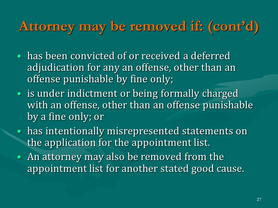 27 Attorney may be removed if: (contd) has been convicted of or received a deferred adjudication for any an offense, other than an offense punishable