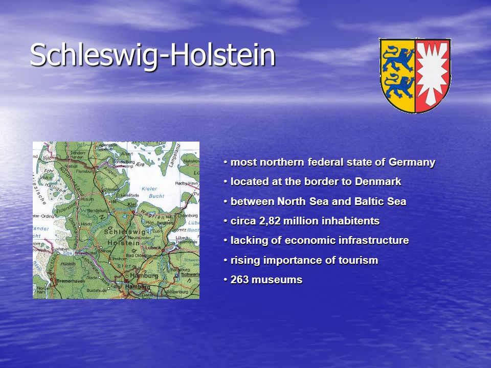 Schleswig-Holstein most northern federal state of Germany most northern federal state of Germany located at the border to Denmark located at the borde