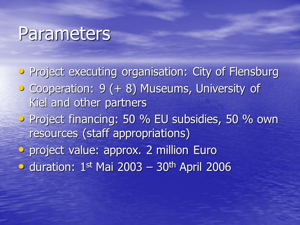 Parameters Project executing organisation: City of Flensburg Project executing organisation: City of Flensburg Cooperation: 9 (+ 8) Museums, Universit