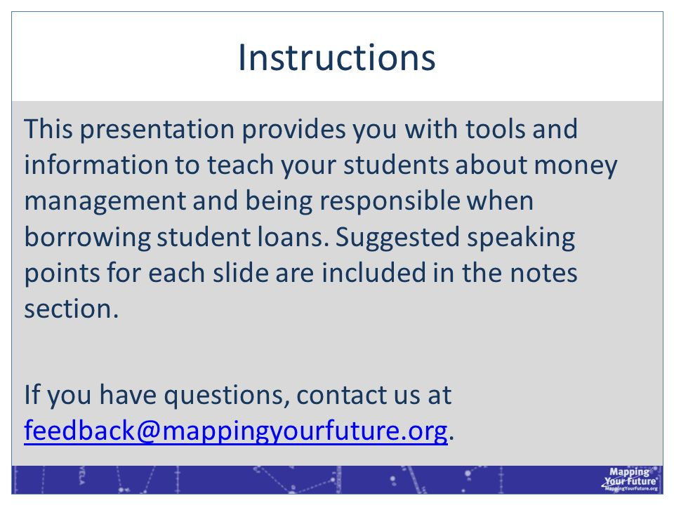 Instructions This presentation provides you with tools and information to teach your students about money management and being responsible when borrow