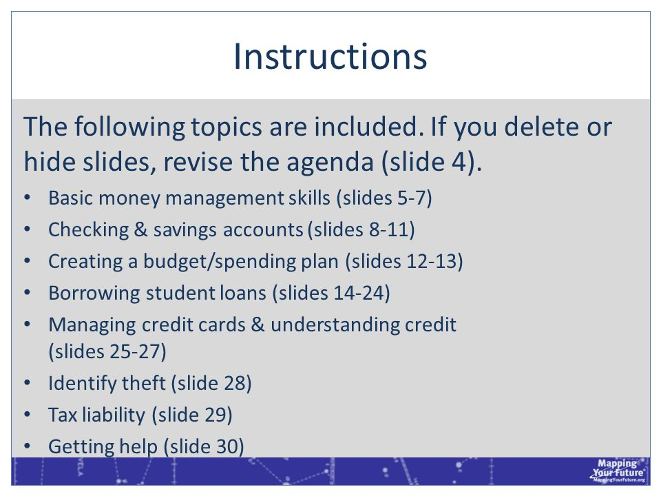 Instructions The following topics are included. If you delete or hide slides, revise the agenda (slide 4). Basic money management skills (slides 5-7)