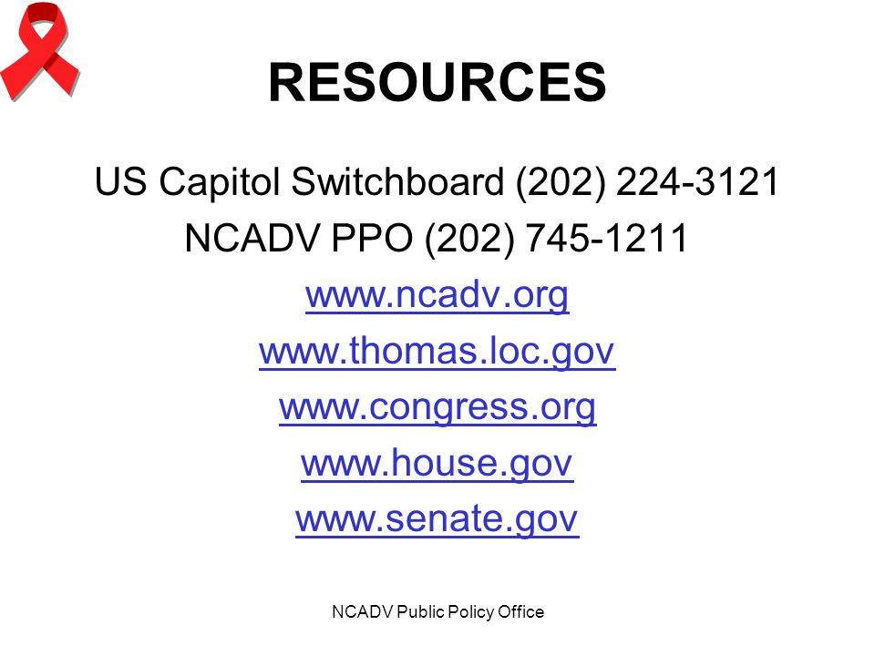NCADV Public Policy Office RESOURCES US Capitol Switchboard (202) 224-3121 NCADV PPO (202) 745-1211 www.ncadv.org www.thomas.loc.gov www.congress.org www.house.gov www.senate.gov