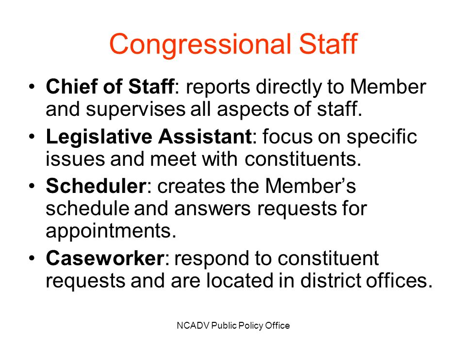 NCADV Public Policy Office Congressional Staff Chief of Staff: reports directly to Member and supervises all aspects of staff. Legislative Assistant: