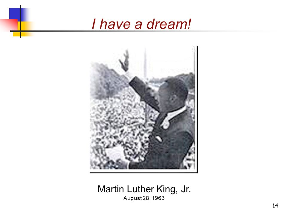 14 I have a dream! Martin Luther King, Jr. August 28, 1963