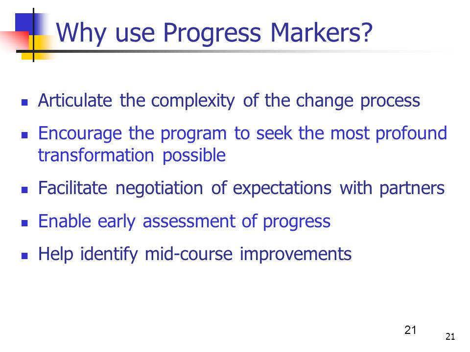 21 Why use Progress Markers.