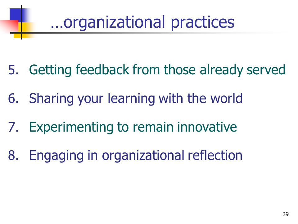 29 …organizational practices 5. Getting feedback from those already served 6.