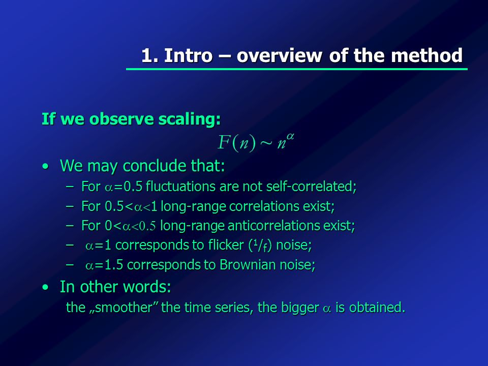 If we observe scaling: We may conclude that:We may conclude that: –For =0.5 fluctuations are not self-correlated; –For 0.5< 1 long-range correlations