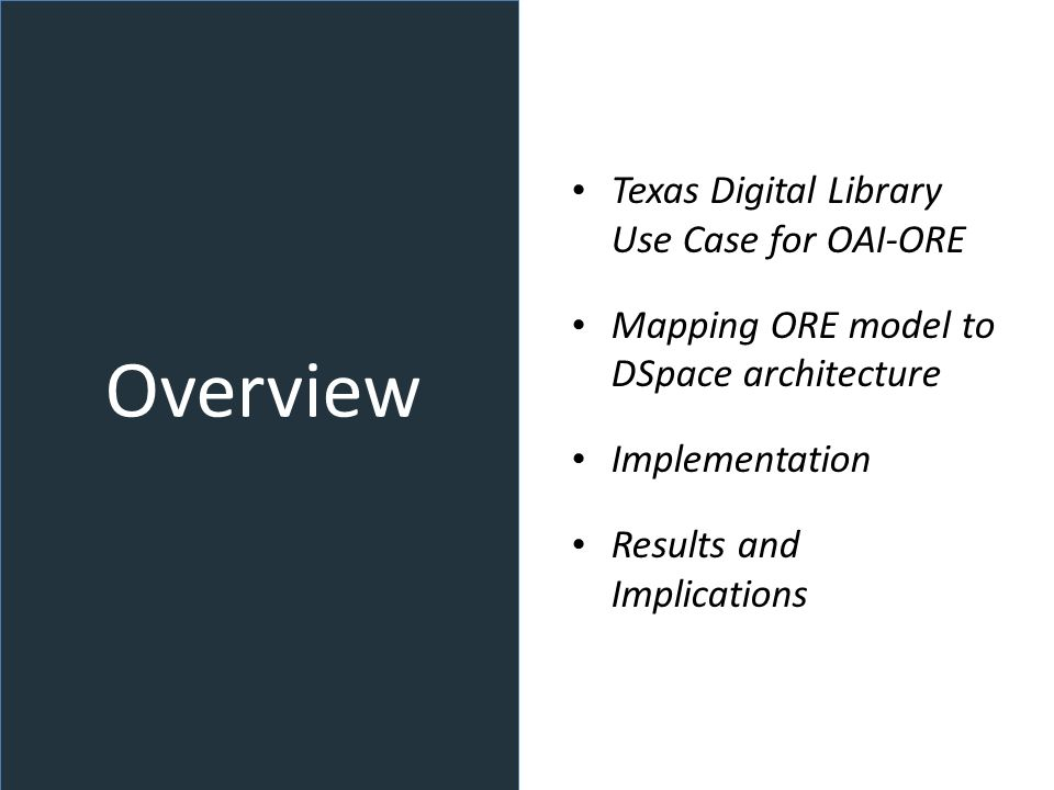Overview Texas Digital Library Use Case for OAI-ORE Mapping ORE model to DSpace architecture Implementation Results and Implications