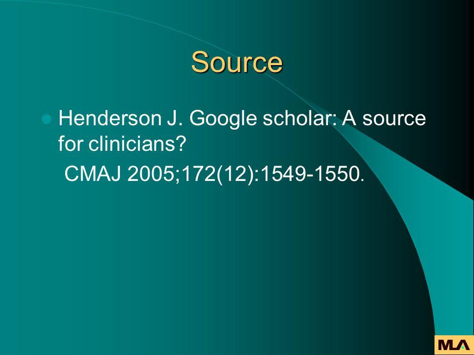 Source Henderson J. Google scholar: A source for clinicians CMAJ 2005;172(12):1549-1550.