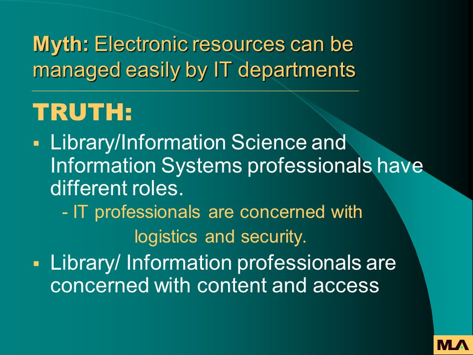Myth: Electronic resources can be managed easily by IT departments TRUTH: Library/Information Science and Information Systems professionals have diffe