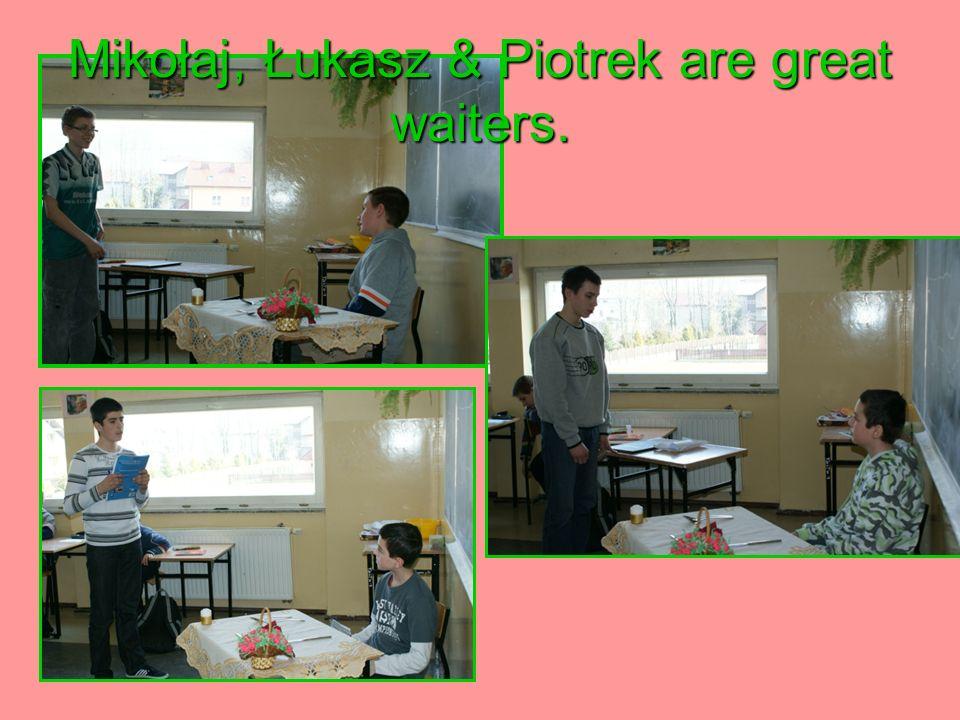 Mikołaj, Łukasz & Piotrek are great waiters.