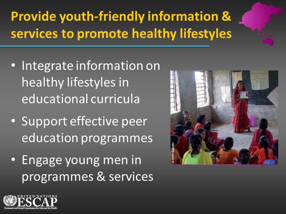 Integrate information on healthy lifestyles in educational curricula Support effective peer education programmes Engage young men in programmes & serv