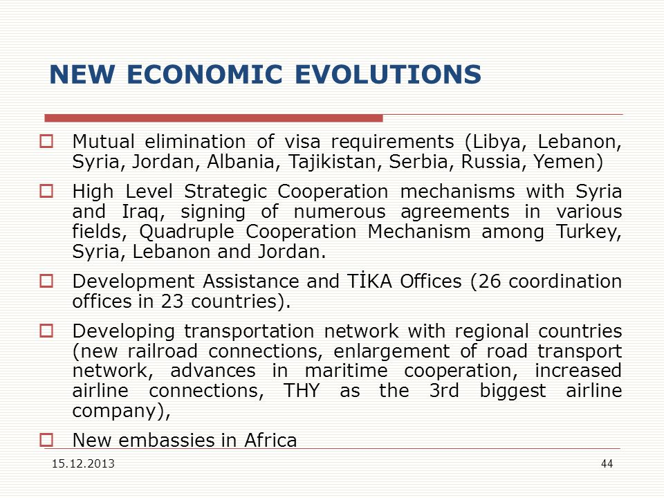 NEW ECONOMIC EVOLUTIONS Mutual elimination of visa requirements (Libya, Lebanon, Syria, Jordan, Albania, Tajikistan, Serbia, Russia, Yemen) High Level