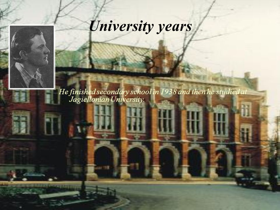 University years He finished secondary school in 1938 and then he studied at Jagiellonian University.