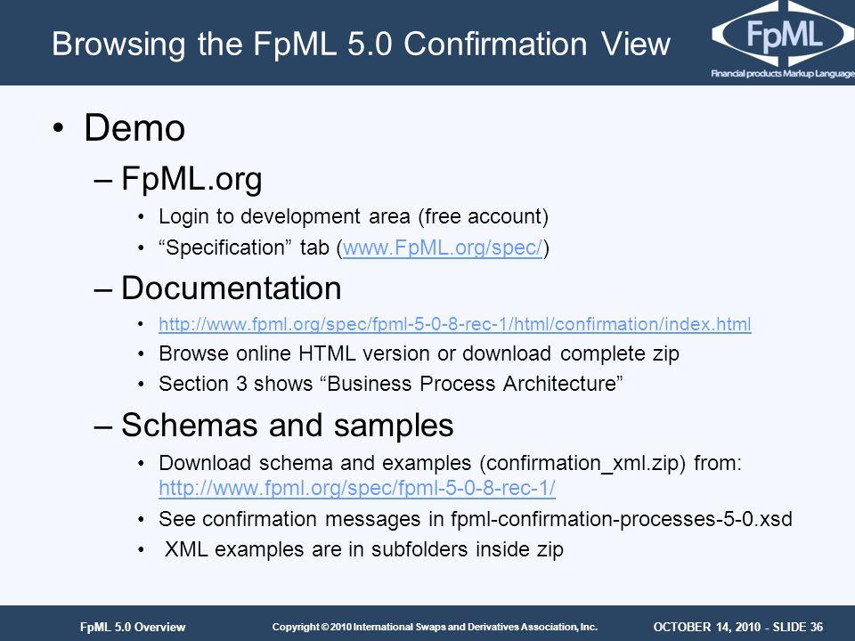 OCTOBER 14, 2010 - SLIDE 36 Copyright © 2010 International Swaps and Derivatives Association, Inc. FpML 5.0 Overview Demo –FpML.org Login to developme