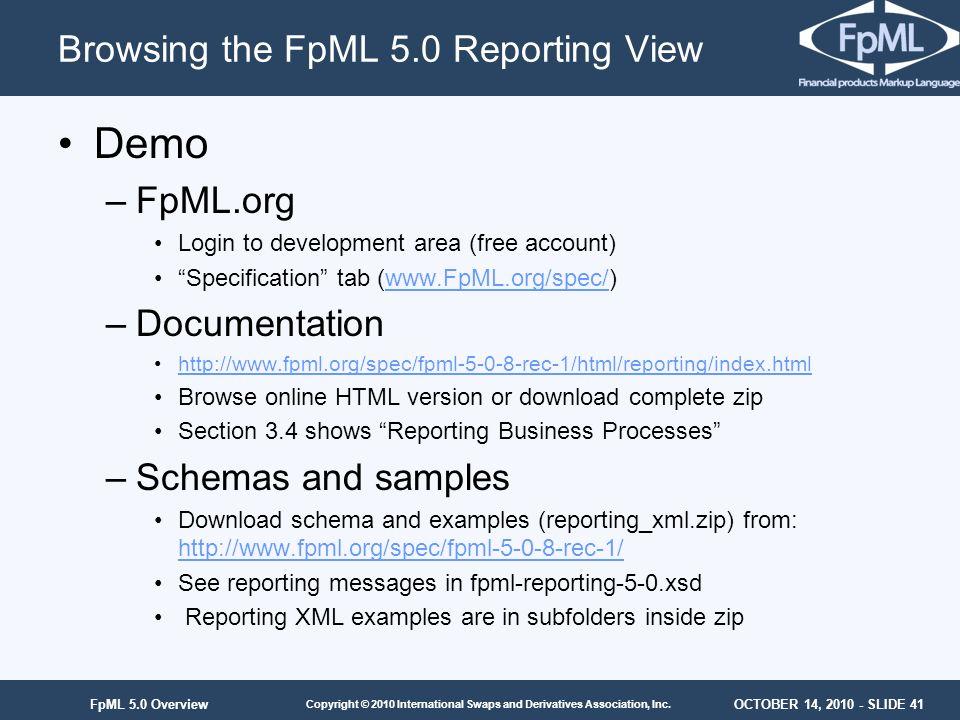 OCTOBER 14, 2010 - SLIDE 41 Copyright © 2010 International Swaps and Derivatives Association, Inc. FpML 5.0 Overview Demo –FpML.org Login to developme
