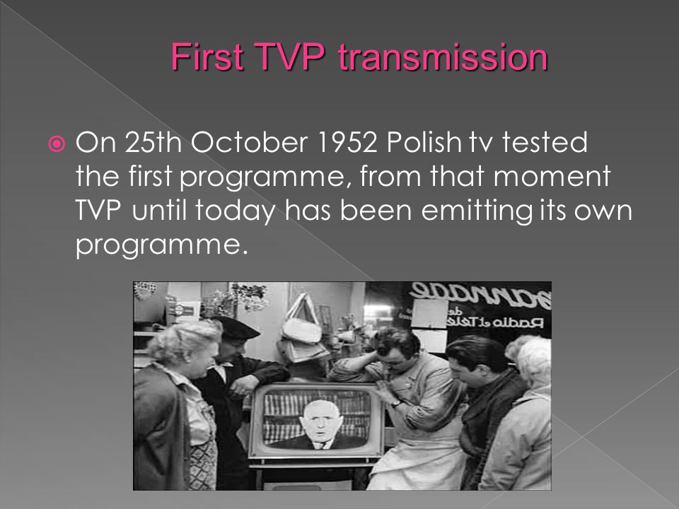 On 25th October 1952 Polish tv tested the first programme, from that moment TVP until today has been emitting its own programme.