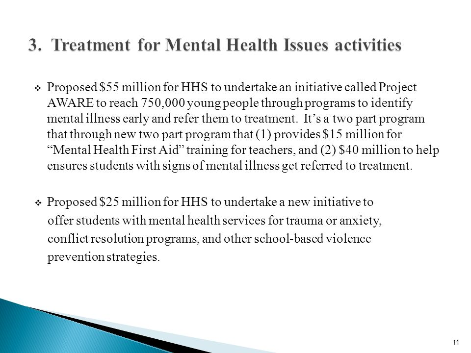 Proposed $55 million for HHS to undertake an initiative called Project AWARE to reach 750,000 young people through programs to identify mental illness early and refer them to treatment.