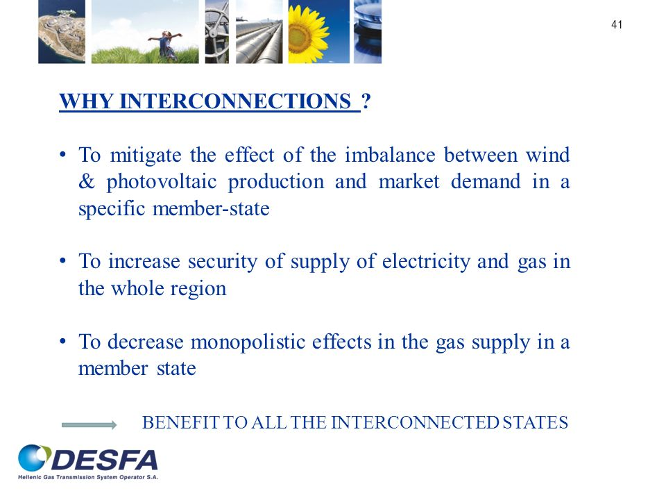 41 WHY INTERCONNECTIONS ? To mitigate the effect of the imbalance between wind & photovoltaic production and market demand in a specific member-state
