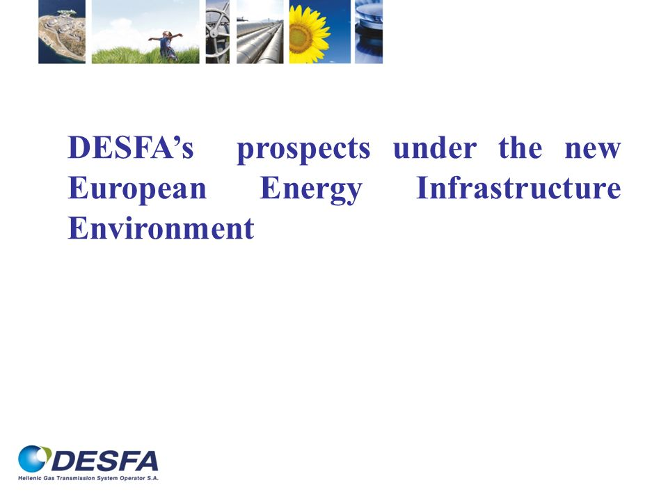 DESFAs prospects under the new European Energy Infrastructure Environment
