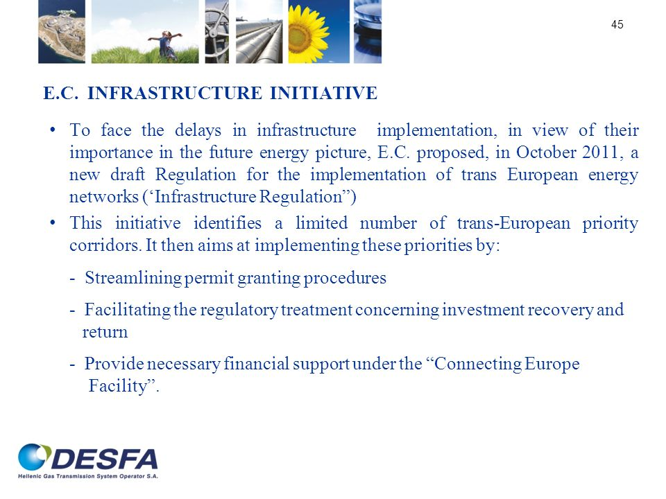 45 E.C. INFRASTRUCTURE INITIATIVE To face the delays in infrastructure implementation, in view of their importance in the future energy picture, E.C.