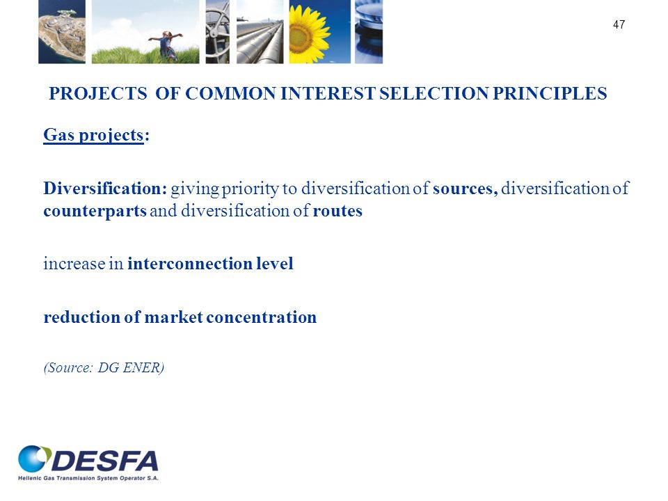 PROJECTS OF COMMON INTEREST SELECTION PRINCIPLES 47 Gas projects: Diversification: giving priority to diversification of sources, diversification of c