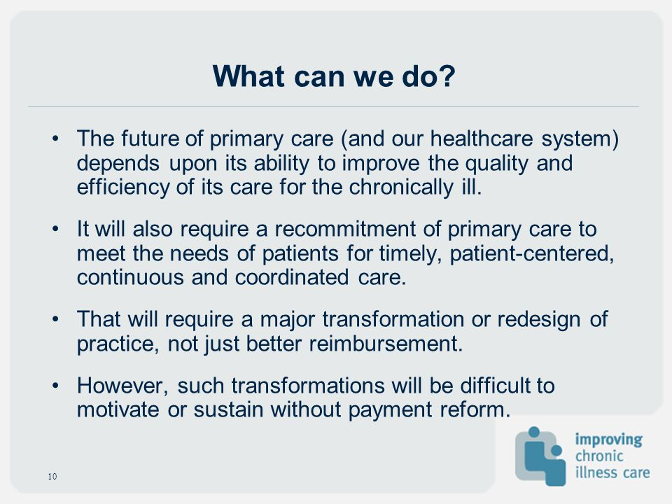 What can we do? The future of primary care (and our healthcare system) depends upon its ability to improve the quality and efficiency of its care for