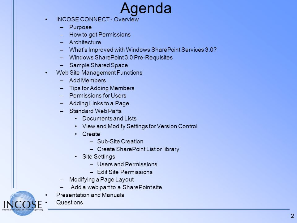 2 Agenda INCOSE CONNECT - Overview –Purpose –How to get Permissions –Architecture –Whats Improved with Windows SharePoint Services 3.0? –Windows Share