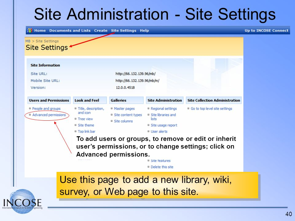 40 Site Administration - Site Settings Use this page to add a new library, wiki, survey, or Web page to this site. To add users or groups, to remove o