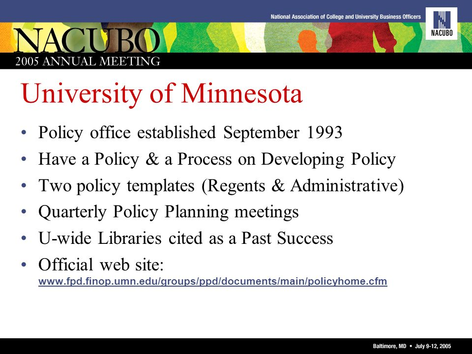 University of Minnesota Policy office established September 1993 Have a Policy & a Process on Developing Policy Two policy templates (Regents & Admini