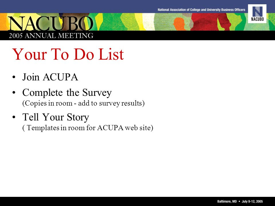 Your To Do List Join ACUPA Complete the Survey (Copies in room - add to survey results) Tell Your Story ( Templates in room for ACUPA web site)