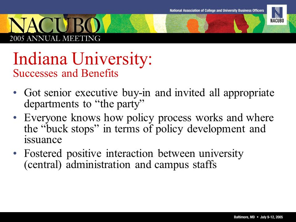 Indiana University: Successes and Benefits Got senior executive buy-in and invited all appropriate departments to the party Everyone knows how policy