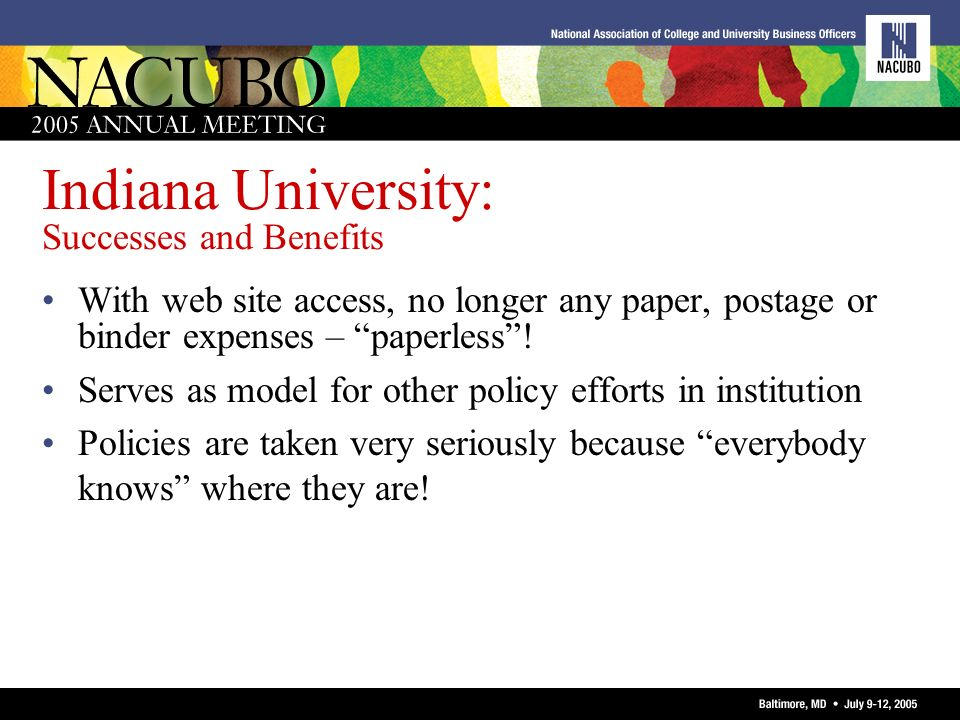 Indiana University: Successes and Benefits With web site access, no longer any paper, postage or binder expenses – paperless! Serves as model for othe