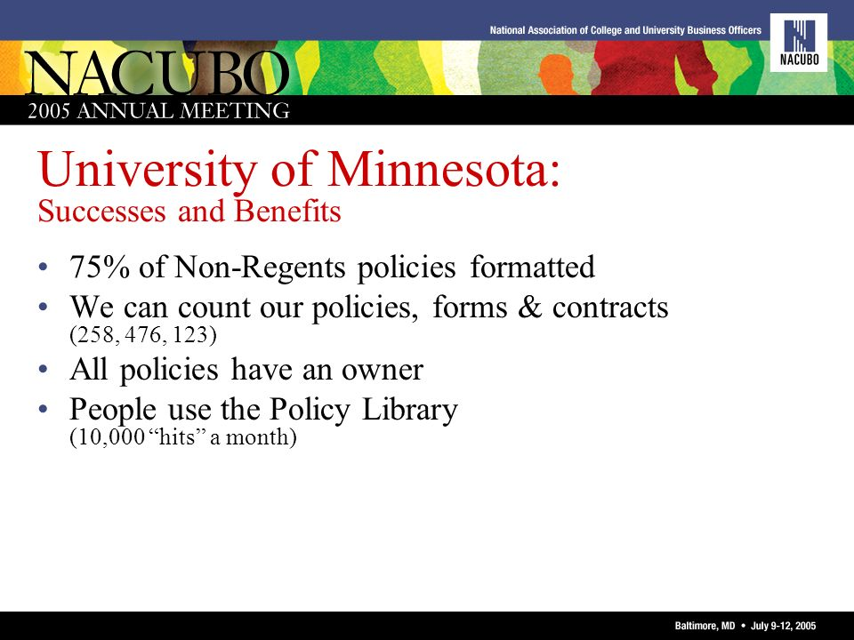 University of Minnesota: Successes and Benefits 75% of Non-Regents policies formatted We can count our policies, forms & contracts (258, 476, 123) All