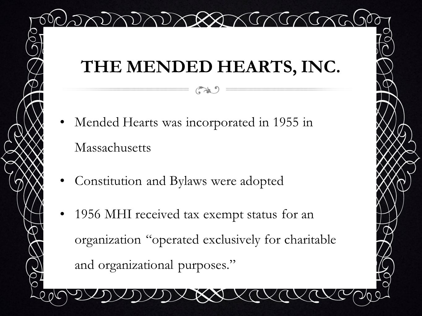THE MENDED HEARTS, INC. Mended Hearts was incorporated in 1955 in Massachusetts Constitution and Bylaws were adopted 1956 MHI received tax exempt stat